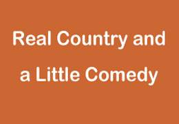 Real Country and a Little Comedy